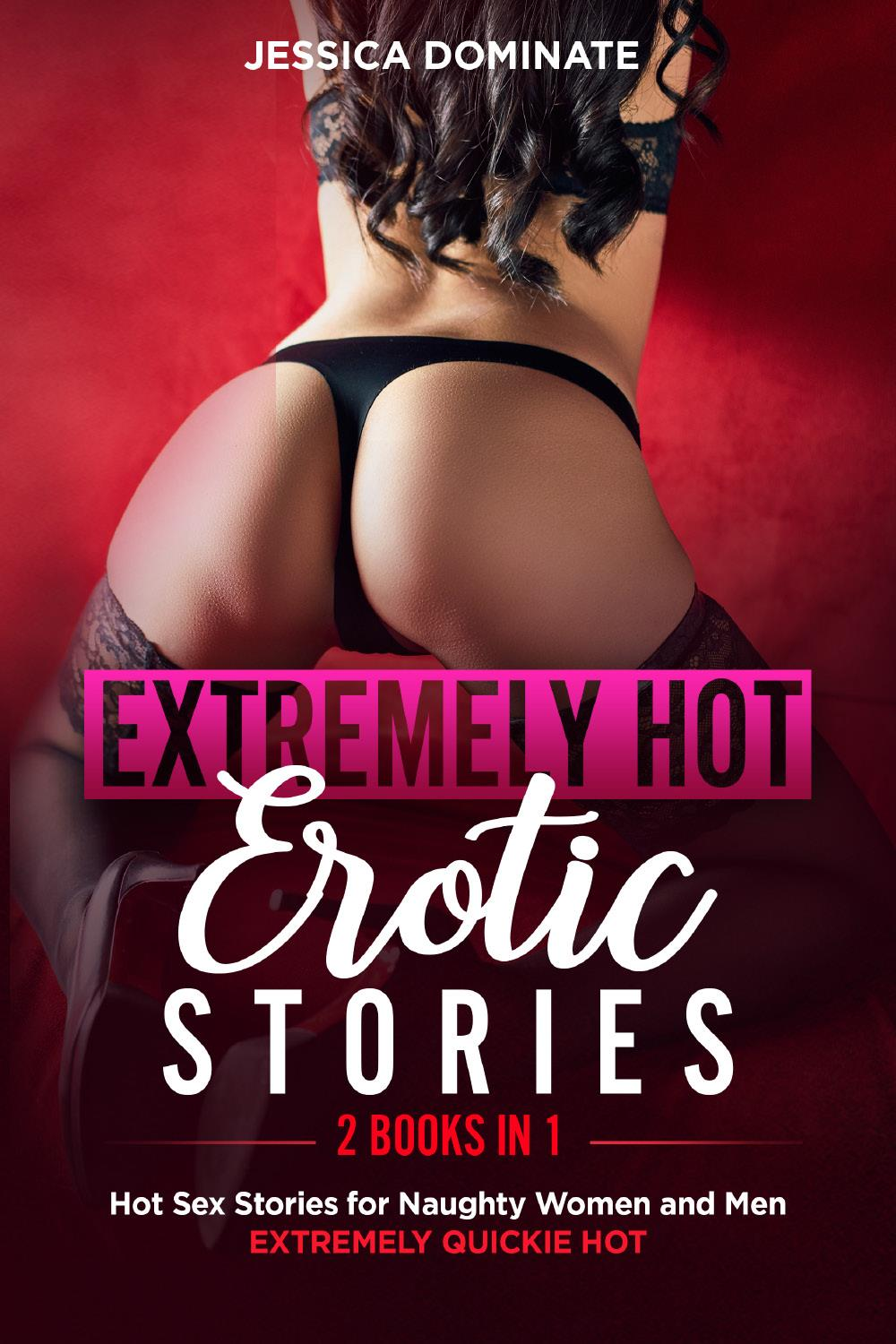 EXTREMELY HOT EROTIC STORIES (2 Books in 1). Hot Sex Stories for Naughty Women and Men. EXTREMELY QUICKIE HOT