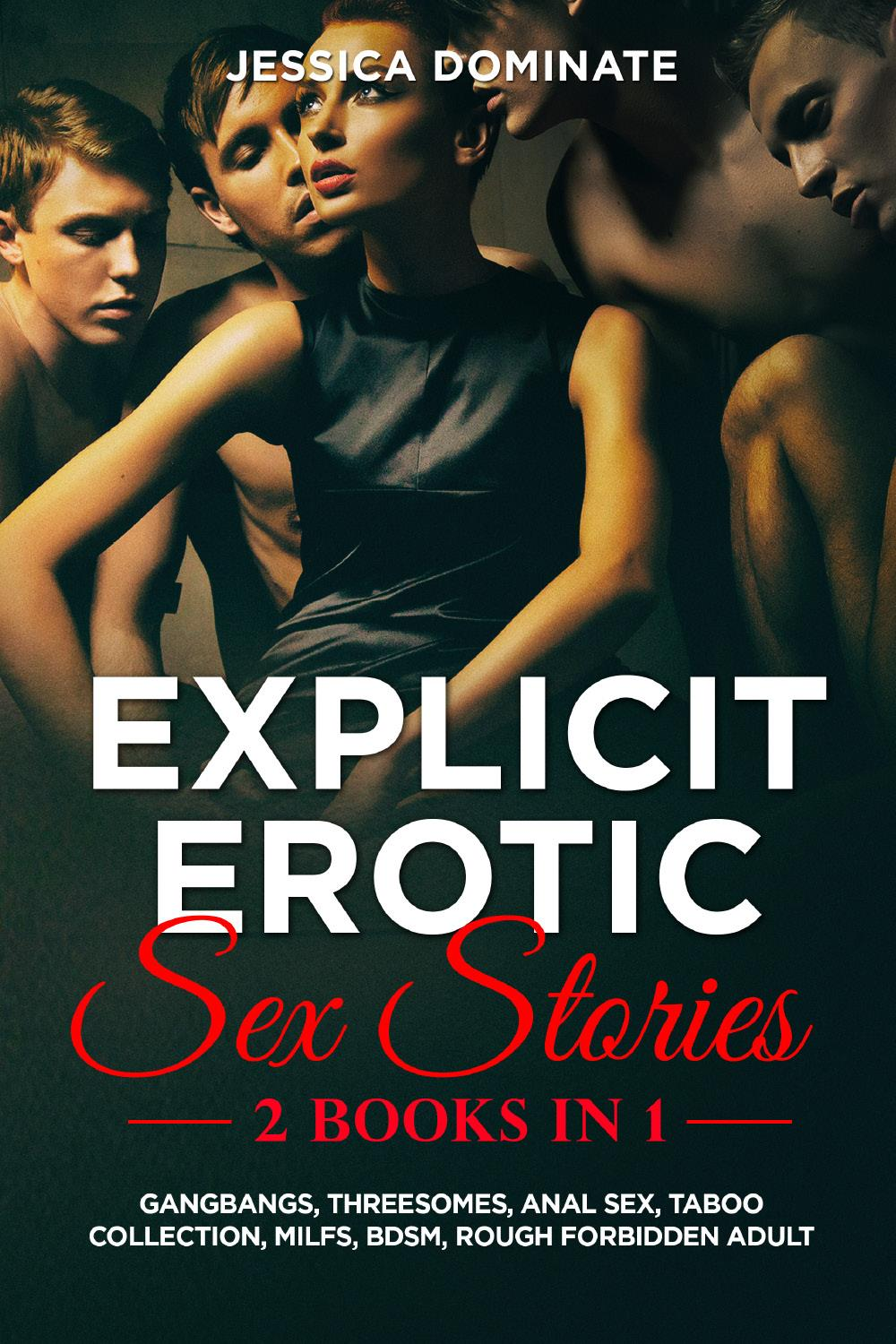 Explicit Erotic Sex Stories (2 Books in 1). Gangbangs, Threesomes, Anal Sex, Taboo Collection, MILFs, BDSM, Rough Forbidden Adult