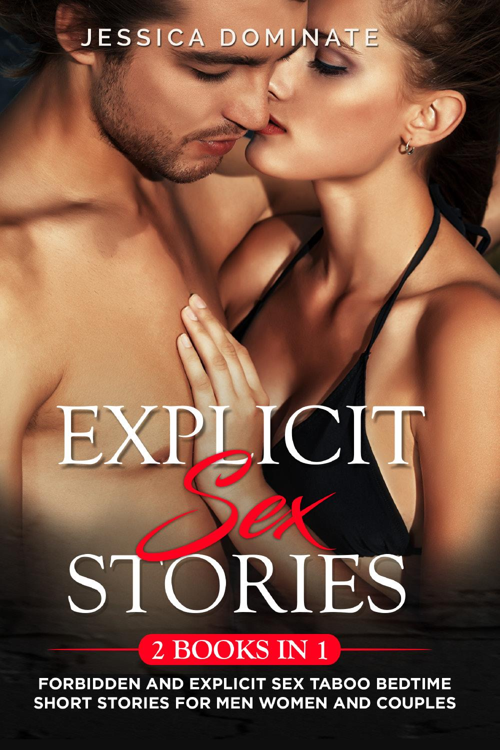 Explicit Sex Stories (2 Books in 1). Forbidden and Explicit Sex Taboo Bedtime Short Stories for Men Women and Couples