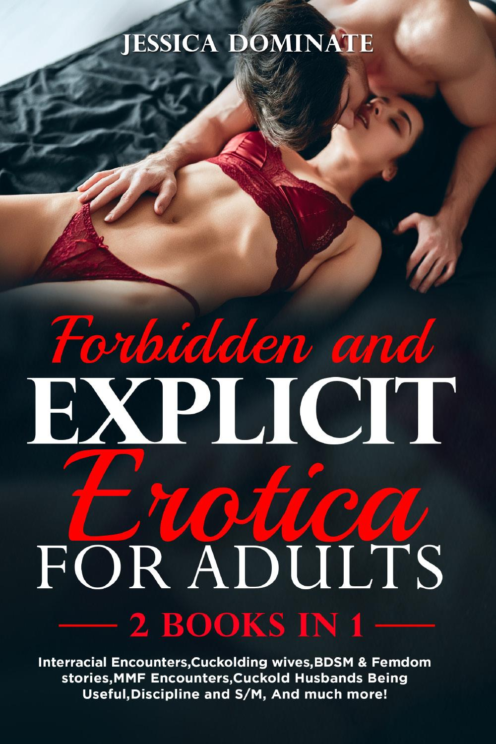 Forbidden and Explicit Erotica for Adults (2 Books in 1). Interracial Encounters,Cuckolding wives,BDSM & Femdom stories,MMF Encounters,Cuckold Husbands Being Useful,Discipline and S/M, And much more!