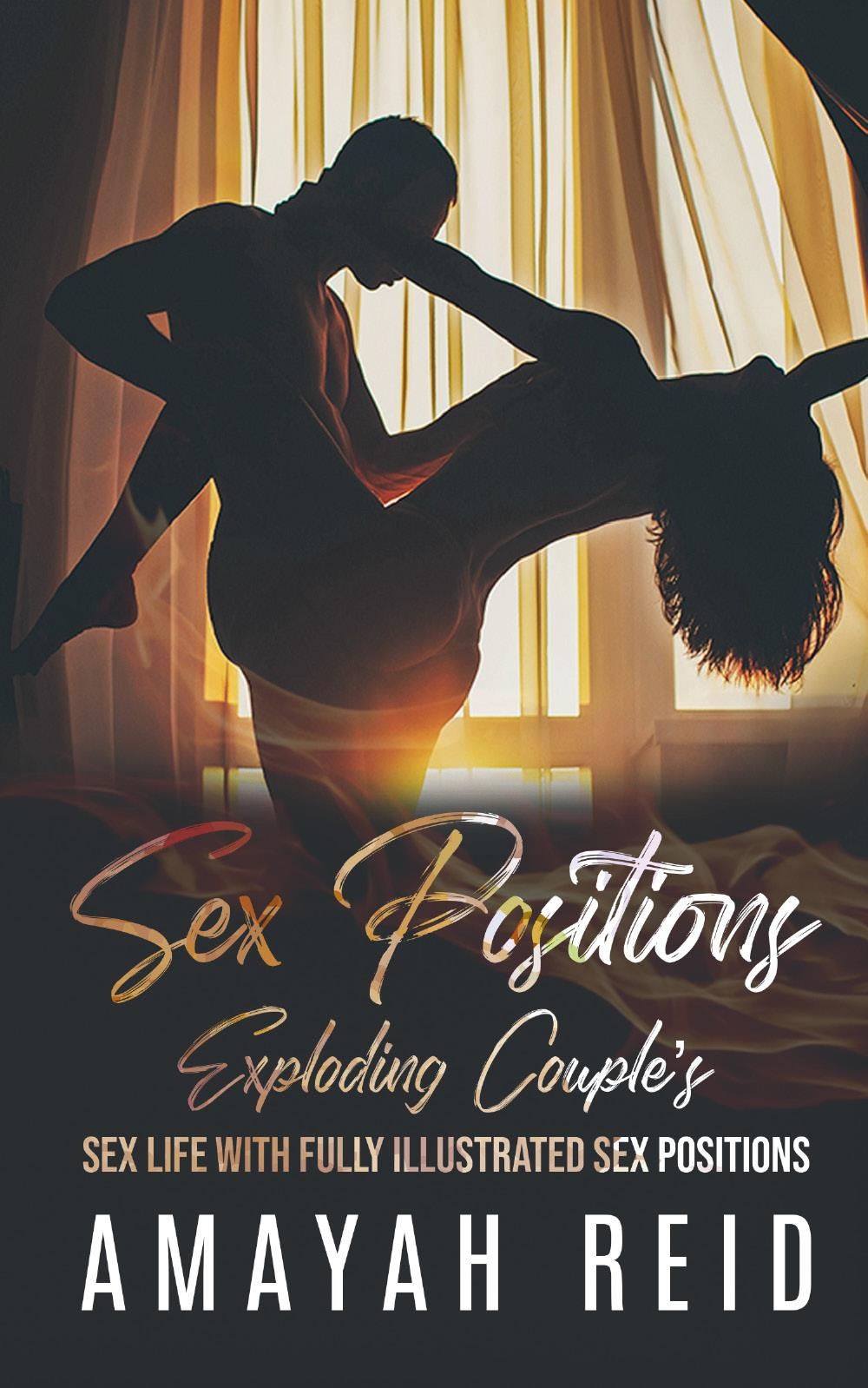 Sex Positions Exploding Couple's Sex Life with Fully Illustrated Sex Positions