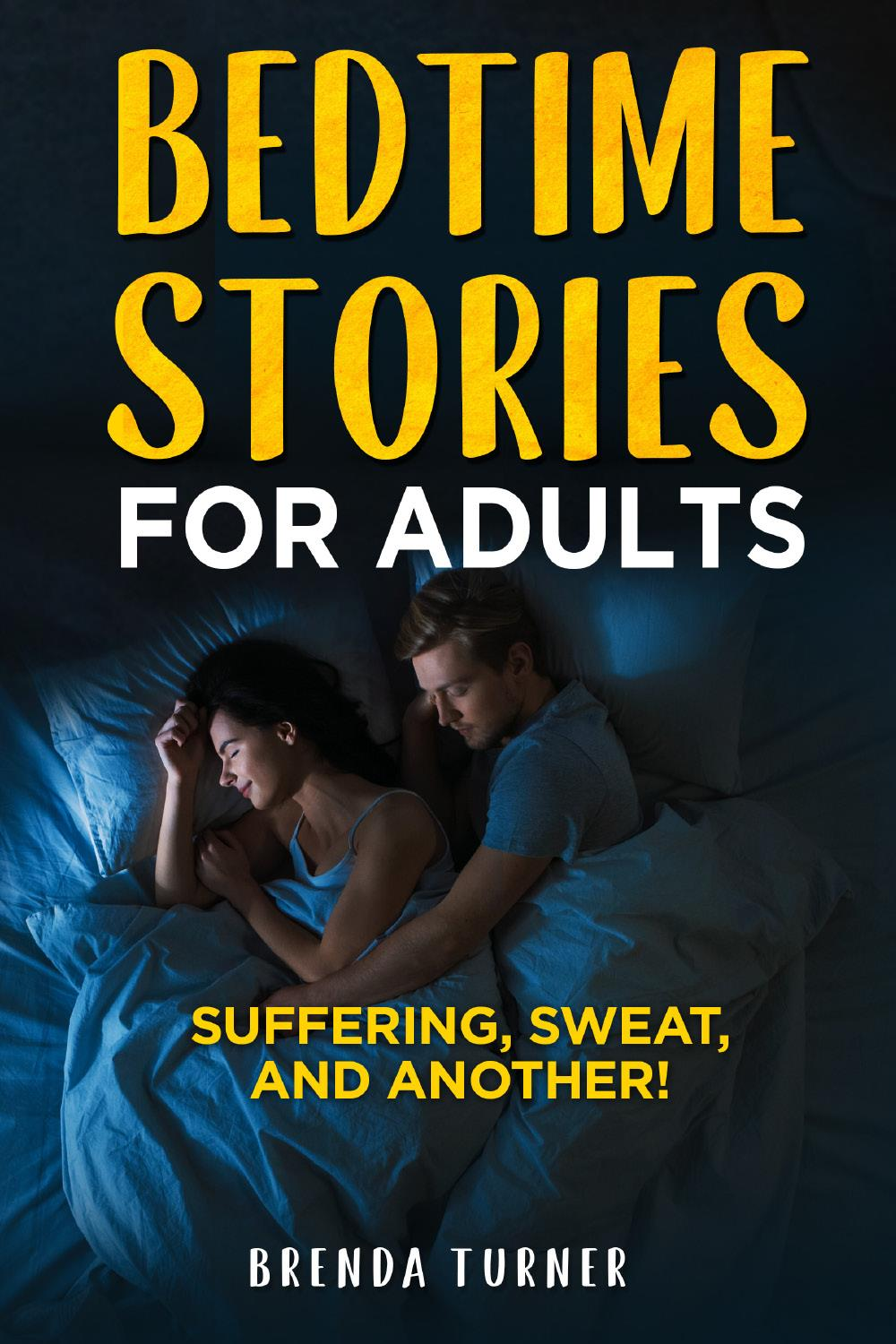 Bedtimes stories for adults. Suffering, Sweat, and another!