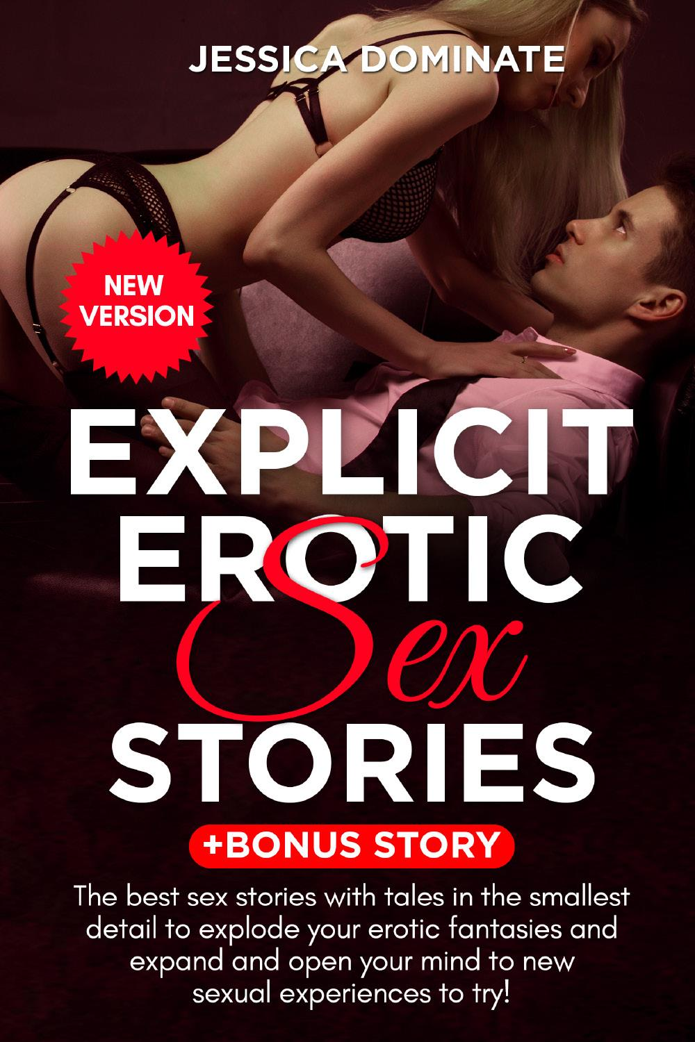 Explicit Erotic Sex Stories + Bonus Story. The best sex stories with tales in the smallest detail to explode your erotic fantasies and expand and open your mind to new sexual experiences to try! (New Version)