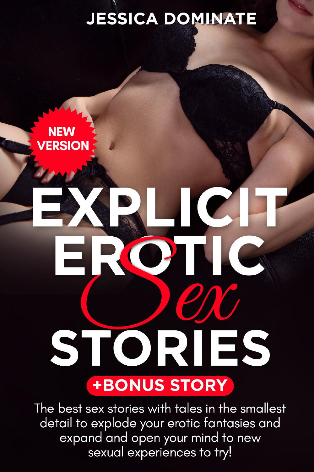 Explicit Erotic Sex Stories + Bonus Story. The best sex you have ever read, the perfect stories to express your deepest desires and apply them with your partner (New Version)