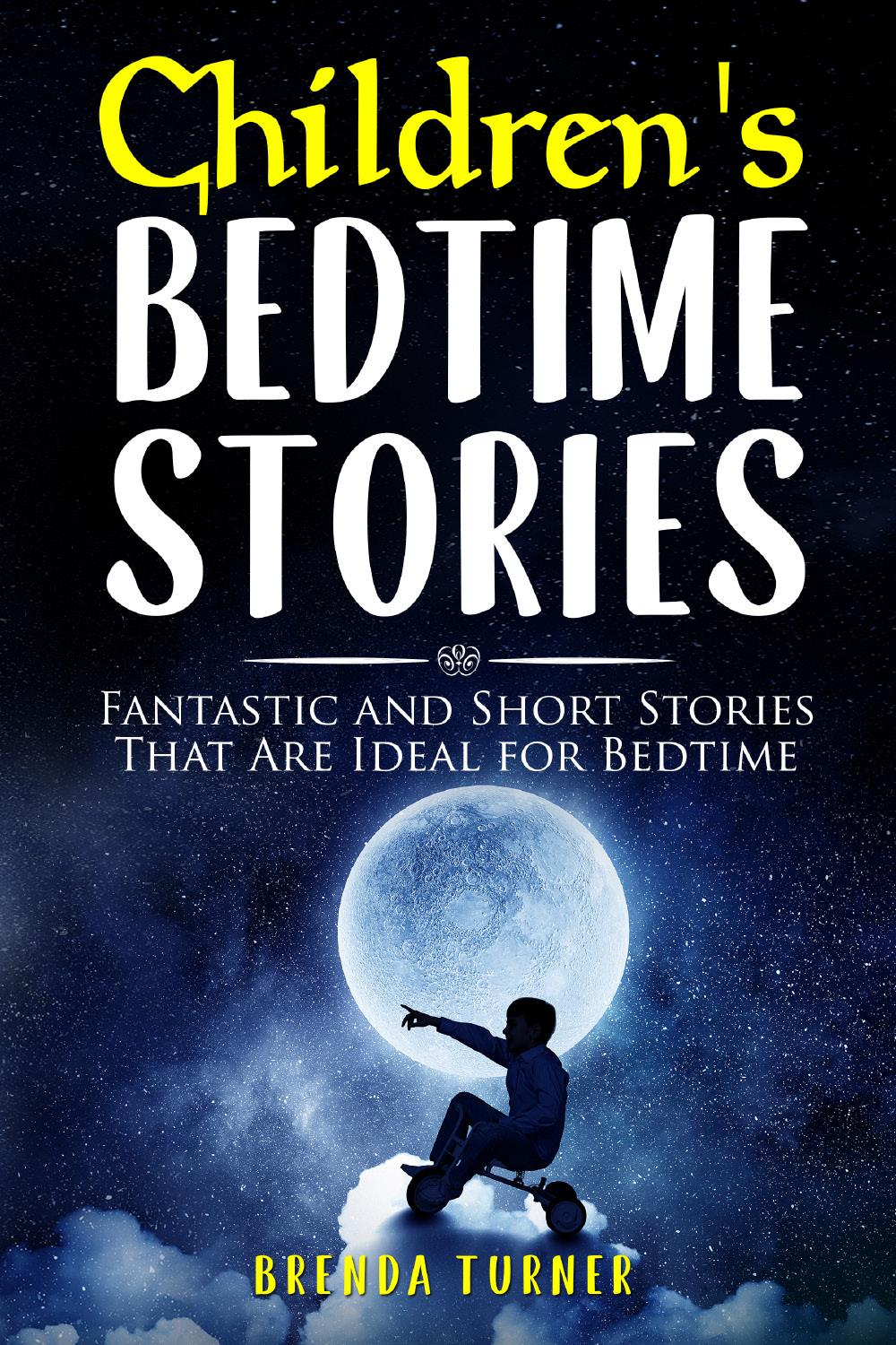 Children's Bedtime Stories. Fantastic and Short Stories That Are Ideal for Bedtime