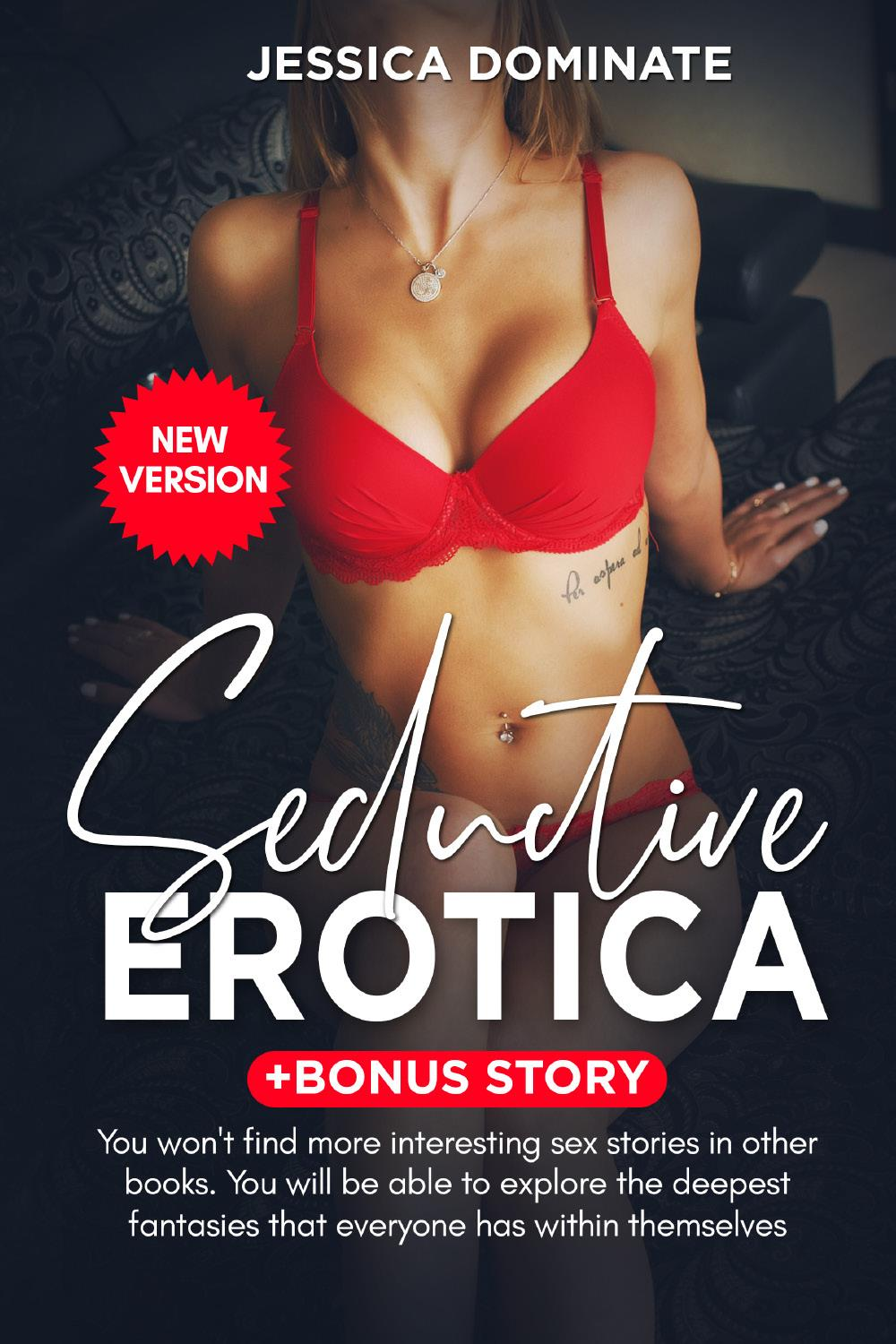 Seductive Erotica + Bonus Story. You won't find more interesting sex stories in other books. You will be able to explore the deepest fantasies that everyone has within themselves (New Version)