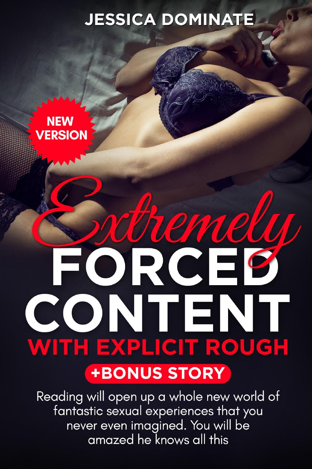 Extremely Forced Content With Explicit Rough + Bonus Story. Reading will open up a whole new world of fantastic sexual experiences that you never even imagined. You will be amazed he knows all this (New Version)