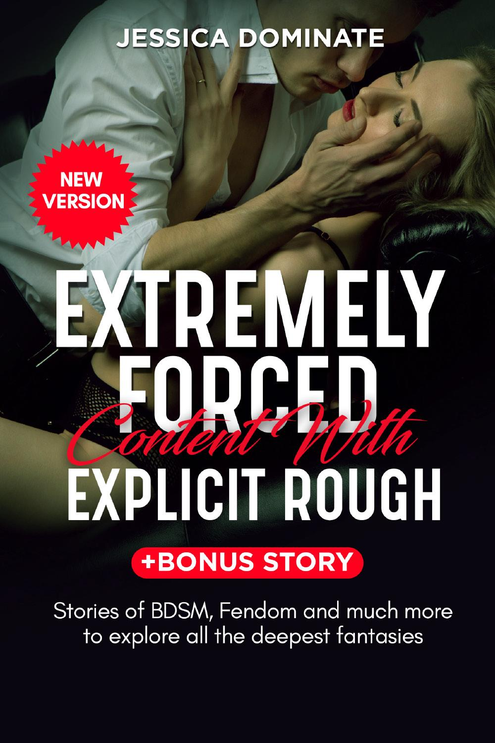 Extremely Forced Content With Explicit Rough + Bonus Story. Stories of BDSM, Fendom and much more to explore all the deepest fantasies! (New Version)