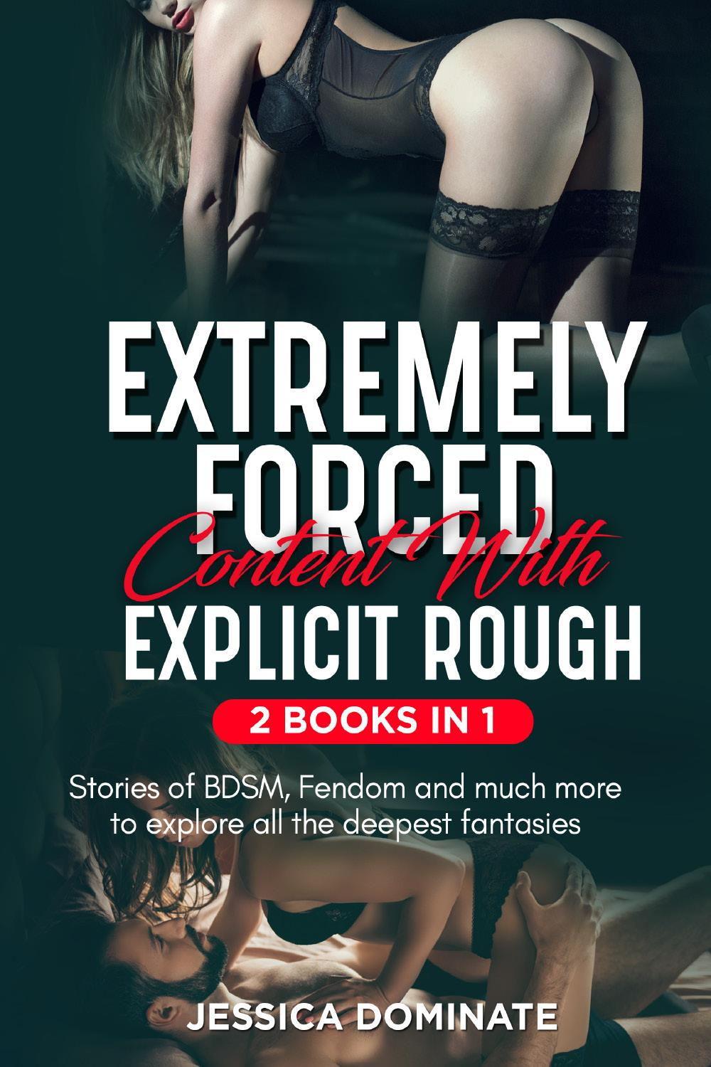 Extremely Forced Content With Explicit Rough (2 Books in 1). Stories of BDSM, Fendom and much more to explore all the deepest fantasies!