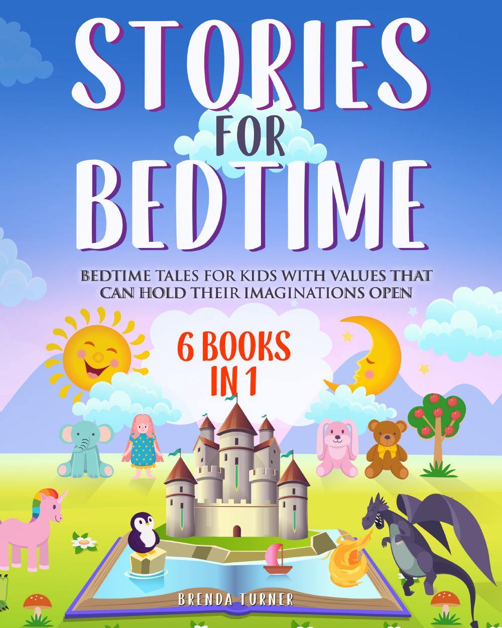 Stories for Bedtime (6 Books in 1). Bedtime tales for kids with values that can hold their imaginations open.