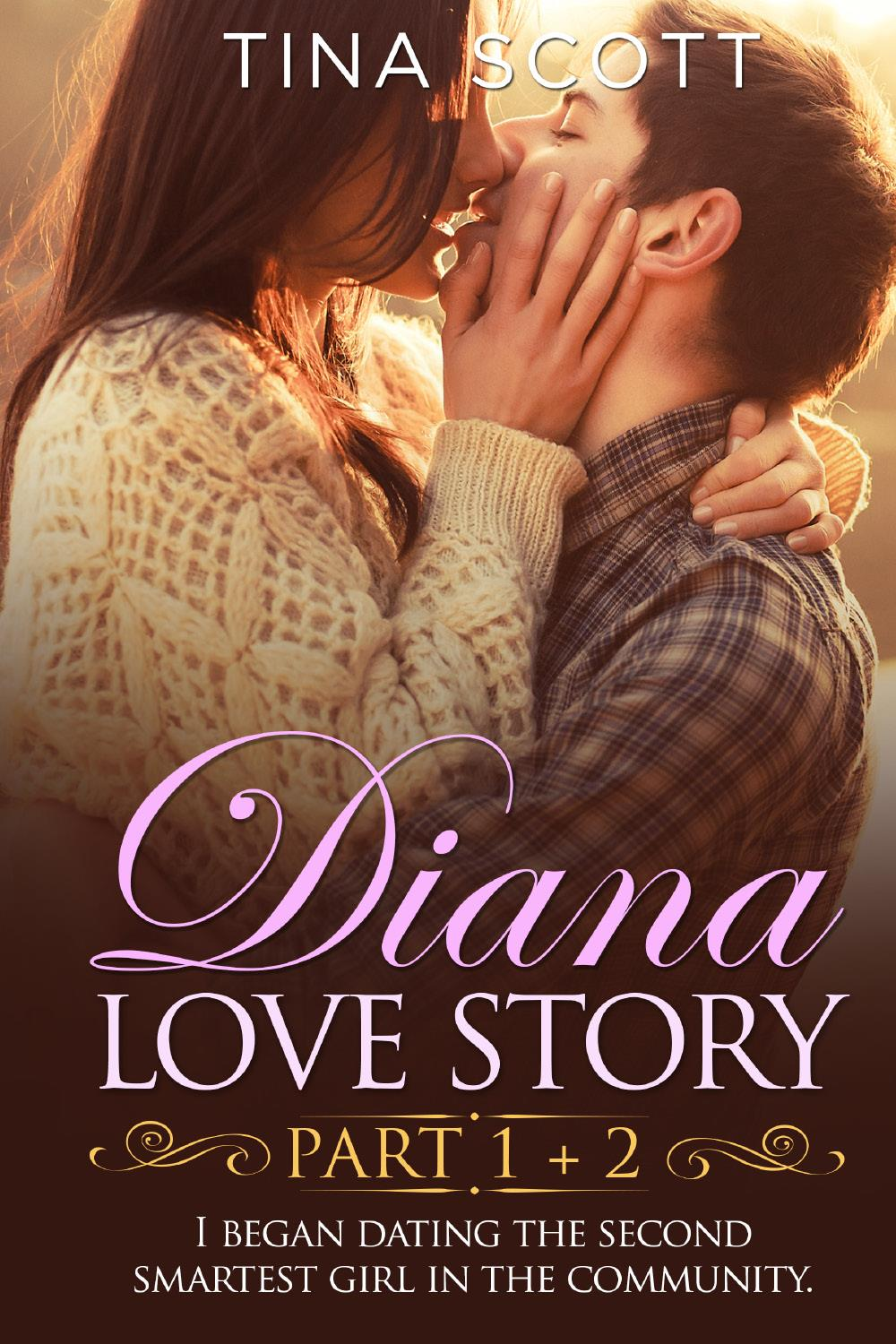 Diana Love Story (PT. 1 + PT.2). I began dating the second smartest girl in the community.