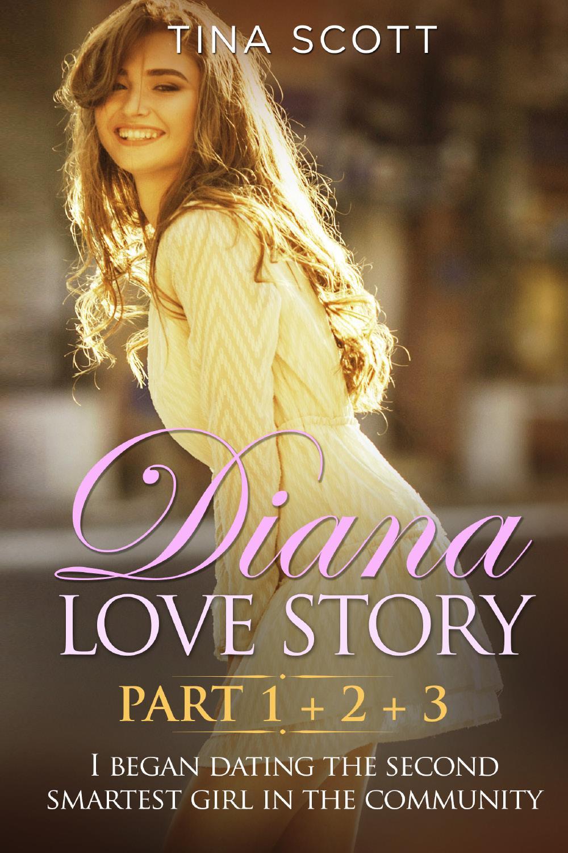 Diana Love Story (PT. 1 + PT.2 + PT3). I began dating the second smartest girl in the community