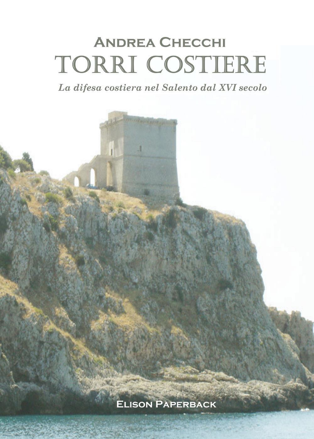 Torri Costiere. La difesa costiera nel Salento dal XVI secolo