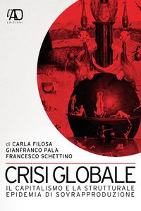 Crisi Globale. Il capitalismo e la strutturale epidemia di sovrapproduzione