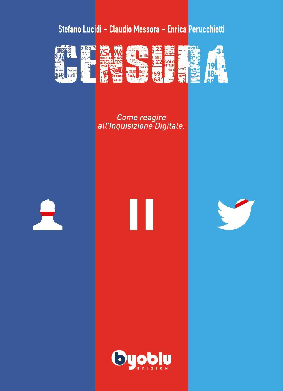 CENSURA. Come reagire all'Inquisizione Digitale